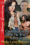 Show Me What Love Is (Crossroads, #5)