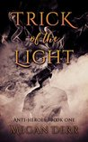 Trick of the Light (Anti-Heroes Book 1)