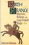 The Birth of France: Warriors, Bishops and Long-Haired Kings