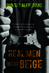 Real Men Wear Beige : One man's jailhouse journey through the chaotic realm of concrete and steel