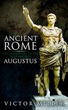 Ancient Rome: The Private Life of the First Emperor Augustus (The Son of a God)