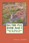 On the Fly, Kijik and I (Where Have You Been? Book 2)