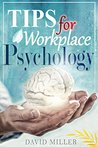 Psychology: A Simple Guide to Workplace Psychology: Psychology Tips for the Employee (Psychology at Work, Psychological Motivating Factors, Theoretical ... Emotions and Moods, Personality Disorders)