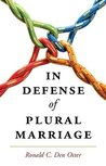 In Defense of Plural Marriage by Ronald C. Den Otter