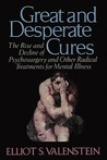 Great and Desperate Cures: The Rise and Decline of Psychosurgery and Other Radical Treatments for Mental Illness