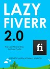 LAZY FIVERR 2.0: The Lazy Man's Way to Fiverr Profits