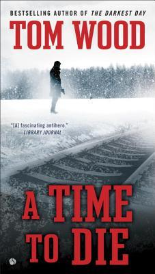 A Time To Die (Victor the Assassin #6) - Tom Wood