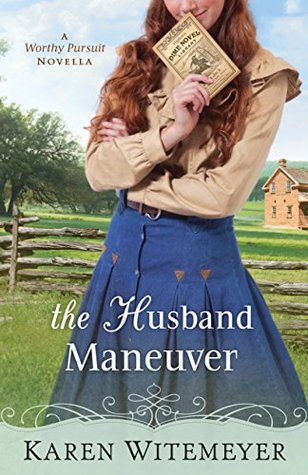The Husband Maneuver (With This Ring? Collection; A Worthy Pursuit, #1.5)