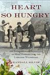 Heart So Hungry: The Extraordinary Expedition of Mina Hubbard into the Labrador Wilderness