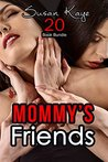Erotica: Mommy's Friends (New Adult Romance Multi Book Mega Bundle Erotic Sex Tales Taboo Bundle)(New Adult Erotica, Contemporary Coming Of Age Fantasy, Fetish)