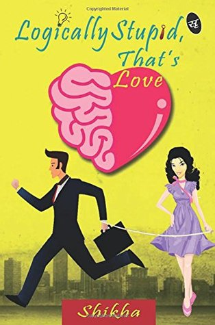 "BOOK REVIEW - ""Logically Stupid, That's Love "" By Shikha Kumar"