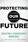 Protecting Our Future, Volume 1: Educating a Cybersecurity Workforce