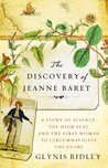 The Discovery of Jeanne Baret: A Story of Science, the High Seas, and th e First Woman to Circumnavigate the Globe