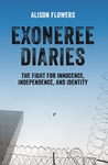 Exoneree Diaries: The Fight for Innocence, Independence, and Identity