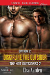Option 2: Discipline the Outsider (The Hot Outsiders, #2)