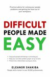 Difficult People Made Easy by Eleanor Shakiba