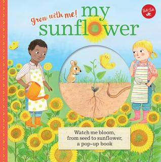 My Sunflower: Watch me bloom, from seed to sunflower, a pop-up book