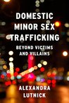 Domestic Minor Sex Trafficking: Beyond Victims and Villains