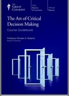 The Art Of Critical Decision Making Guidebook ( Great Courses )