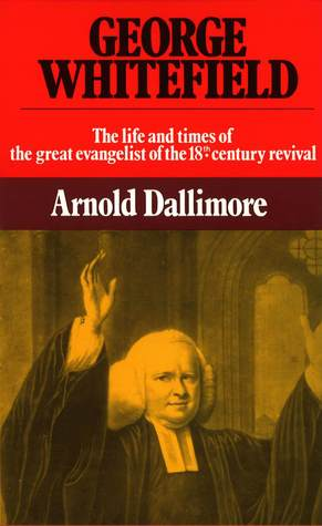 George Whitefield by Arnold A. Dallimore