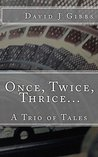 Once, Twice, Thrice...: A Trio of Tales