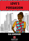 Love's Persuasion by Ola Awonubi
