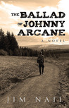 The Ballad of Johnny Arcane by Jim Nail