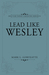 Lead Like Wesley: Help for Today's Ministry Servants