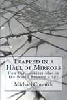 Trapped in a Hall of Mirrors: How The Luckiest Man in the World Became a Spy