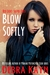 Blow Softly (Red Light: Silver Girls, #1)