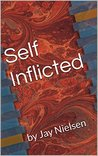 Self Inflicted: by Jay Nielsen (Volume 1)