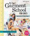 Ms. Figgy's Garment School for Girls: Learn to Sew 15 Classic Pieces • Tweens and Teens-Sizes 10-16