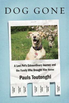 Dog Gone: A Lost Pet's Extraordinary Journey and the Family Who Brought Him Home