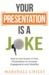 Your Presentation is a Joke : How to Use Humor to Increase Likability and Engagement in Presentations