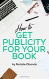 How to Get Publicity For Your Book by Natalie Obando
