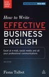 How to Write Effective Business English: Excel at E-mail, Social Media and All Your Professional Communications