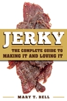 Jerky: The Complete Guide to Making It and Loving It