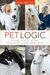Pet Logic: See the World Through Your Pet's Eyes and Experience Your Life Through a Beautiful New Lens