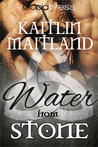 Water from Stone by Kaitlin Maitland