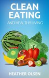 Clean Eating: The Ultimate Daily Guide to Healthy Eating, Clean Dieting and Everyday Living, RECIPES INCLUDED! (Clean Eating, Healthy Eating, Weight Loss, ... Diet, Healthy Recipes, Understand Health)