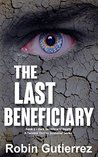 The Last Beneficiary by Robin Gutierrez
