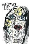 The Flowers Lied by Michael  Goldberg