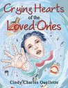 Crying Hearts of the Loved Ones by Cindy Charles Ouellette