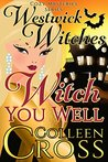 Witch You Well (A Westwick Witches Cozy Mystery): Westwick Witches Cozy Mysteries Series (Westwick Witches Cozy Mystery Series Book 1)