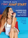 Natalie Jill's 7-Day Jump Start: Unprocess Your Diet and Lose Up to 7 Pounds in 7 Days with 77 Easy Recipes