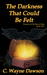 The Darkness That Could Be Felt--Treasure of the Raven King, ... by C. Wayne Dawson