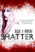 S H A T T E R by Elle J. Rossi