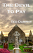 The Devil to Pay by Ted Dunphy