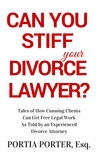 Can You Stiff Your Divorce Lawyer? Tales of How Cunning Clien... by Portia Porter