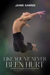 Like You've Never Been Hurt (Dance, Love, Live, #2)
